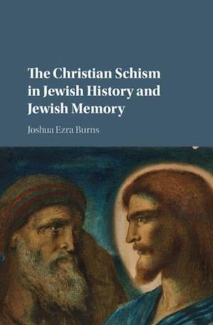 Christian Schism in Jewish History and Jewish Memory af Joshua Ezra Burns