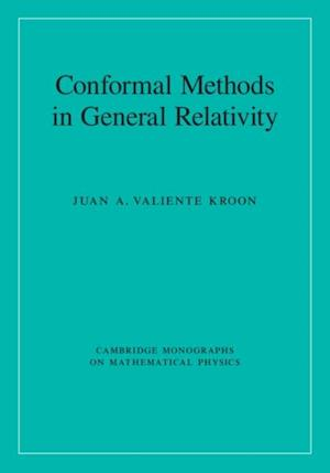 Conformal Methods in General Relativity af Juan A. Valiente Kroon