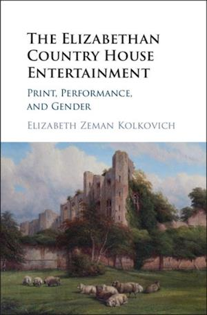 Elizabethan Country House Entertainment af Elizabeth Zeman Kolkovich