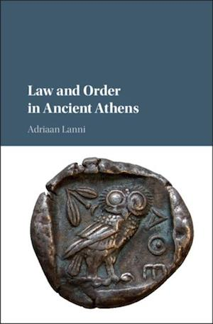 Law and Order in Ancient Athens af Adriaan Lanni