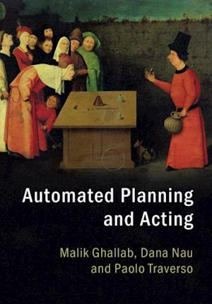 Automated Planning and Acting af Paolo Traverso, Malik Ghallab, Dana Nau