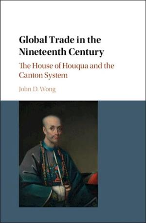 Global Trade in the Nineteenth Century af John Wong, John D. Wong