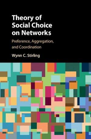 Theory of Social Choice on Networks af Wynn C. Stirling
