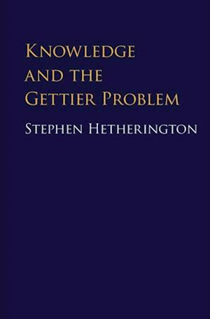 Knowledge and the Gettier Problem af Stephen Hetherington