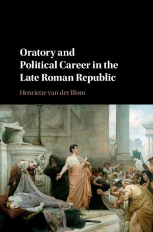 Oratory and Political Career in the Late Roman Republic af Henriette van der Blom