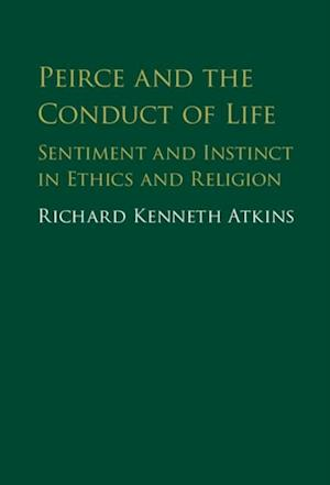 Peirce and the Conduct of Life af Richard Atkins