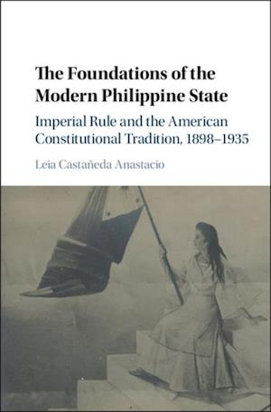 Foundations of the Modern Philippine State af Leia Castaneda Anastacio