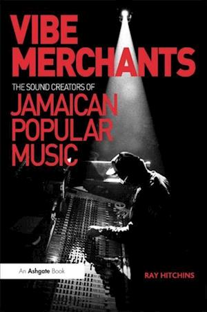 Vibe Merchants: The Sound Creators of Jamaican Popular Music