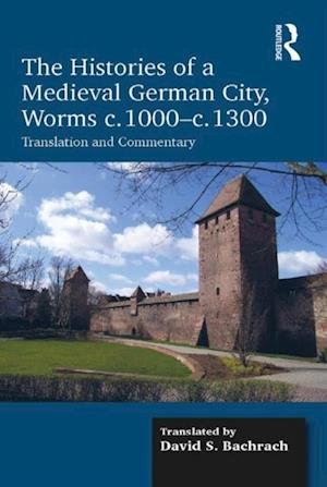 Histories of a Medieval German City, Worms c. 1000-c. 1300