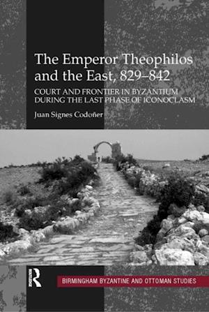 Emperor Theophilos and the East, 829-842