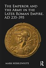 Emperor and the Army in the Later Roman Empire, AD 235-395 af Mark Hebblewhite