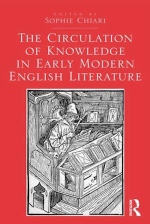 Circulation of Knowledge in Early Modern English Literature
