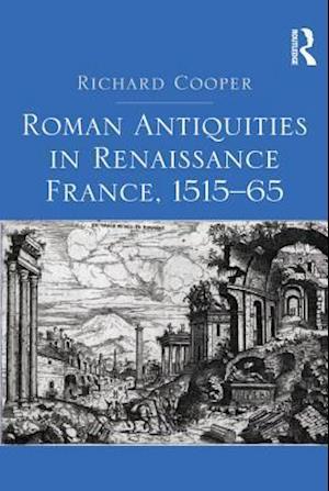 Roman Antiquities in Renaissance France, 1515-65