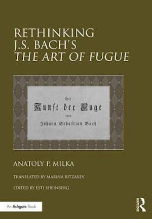 Rethinking J.S. Bach's The Art of Fugue af Anatoly P. Milka