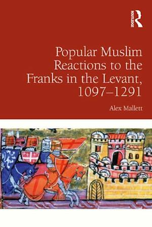 Popular Muslim Reactions to the Franks in the Levant, 1097-1291