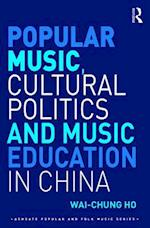 Popular Music, Cultural Politics and Music Education in China (Ashgate Popular and Folk Music Series)