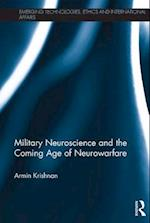 Military Neuroscience and the Coming Age of Neurowarfare (Emerging Technologies Ethics and International Affairs)