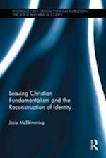 Leaving Christian Fundamentalism and the Reconstruction of Identity af Josie McSkimming