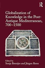 Globalization of Knowledge in the Post-Antique Mediterranean, 700-1500 af Sonja Brentjes