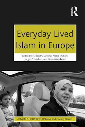 Everyday Lived Islam in Europe af Linda Woodhead, Nadia Jeldtoft, Nathal M. Dessing
