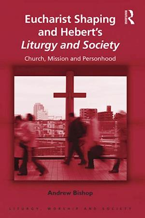 Eucharist Shaping and Hebert's Liturgy and Society