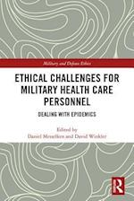 Ethical Challenges for Military Health Care Personnel (Military and Defence Ethics)