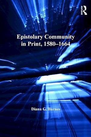 Epistolary Community in Print, 1580-1664