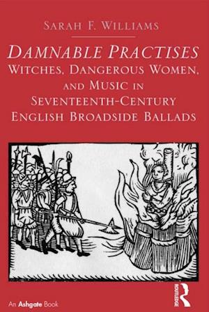 Damnable Practises: Witches, Dangerous Women, and Music in Seventeenth-Century English Broadside Ballads