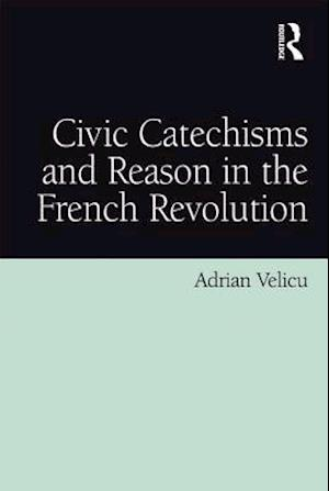 Civic Catechisms and Reason in the French Revolution