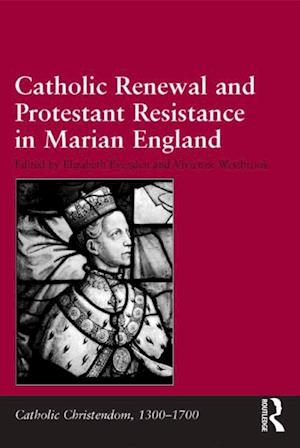 Catholic Renewal and Protestant Resistance in Marian England