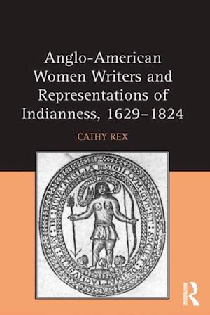 Anglo-American Women Writers and Representations of Indianness, 1629-1824