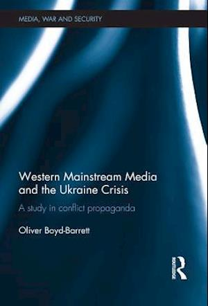 Western Mainstream Media and the Ukraine Crisis af Oliver Boyd-Barrett