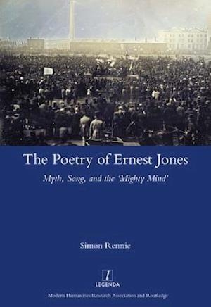 Poetry of Ernest Jones Myth, Song, and the 'Mighty Mind'