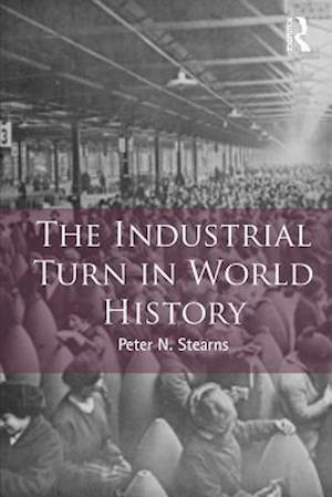 Industrial Turn in World History af Peter Stearns