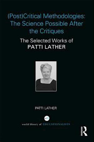 (Post)Critical Methodologies: The Science Possible After the Critiques af Patti Lather