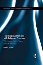 Religious Problem with Religious Freedom (Routledge Studies in Religion and Politics)