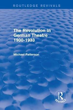 Revolution in German Theatre 1900-1933 (Routledge Revivals)