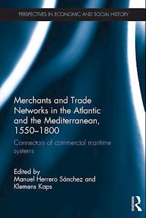 Merchants and Trade Networks in the Atlantic and the Mediterranean, 1550-1800
