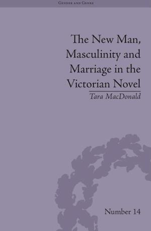 New Man, Masculinity and Marriage in the Victorian Novel
