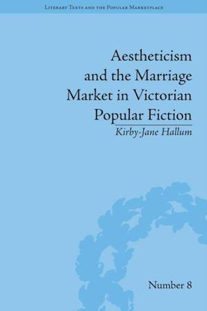 Aestheticism and the Marriage Market in Victorian Popular Fiction