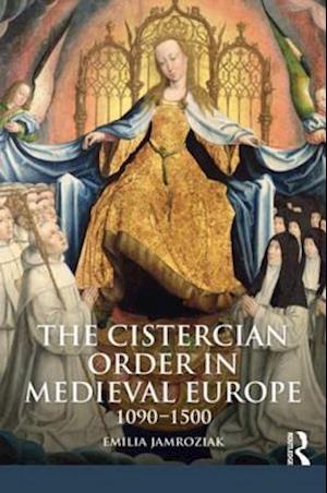 Cistercian Order in Medieval Europe af Emilia Jamroziak
