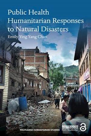 Public Health Humanitarian Responses to Natural Disasters af Emily Ying Yang Chan