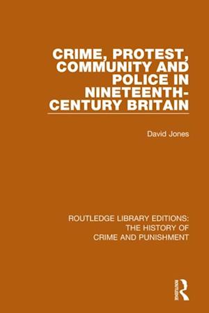 Crime, Protest, Community, and Police in Nineteenth-Century Britain af David Jones