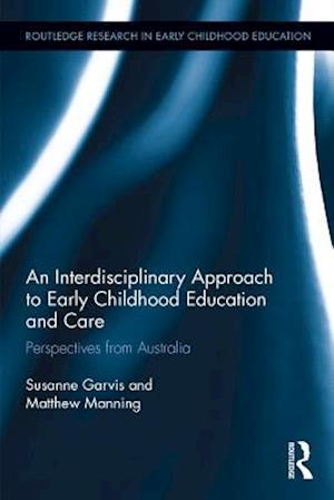 Interdisciplinary Approach to Early Childhood Education and Care af Susanne Garvis, Matthew Manning