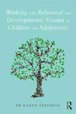 Working with Relational and Developmental Trauma in Children and Adolescents af Karen Treisman