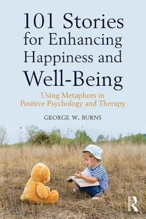 101 Stories for Enhancing Happiness and Well-Being af George W. Burns