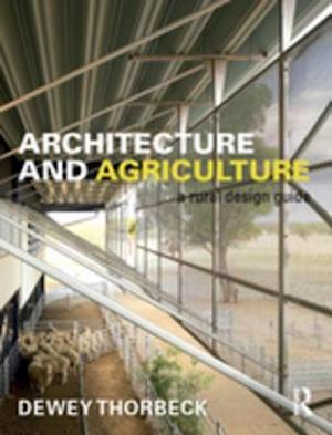 Architecture and Agriculture af Dewey Thorbeck