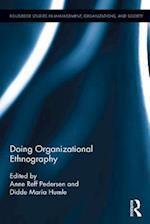 Doing Organizational Ethnography (Routledge Studies in Management, Organizations and Society)