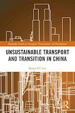 Unsustainable Transport and Transition in China (Routledge Studies in Transport Environment and Development)