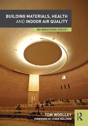 Building Materials, Health and Indoor Air Quality af Tom Woolley
